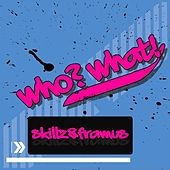 Who? What! by Skillz
