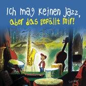 Ich mag keinen Jazz, aber das gefällt mir! von Various Artists