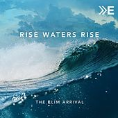 Rise Waters Rise by The Elim Arrival