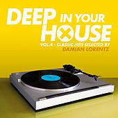 Deep in Your House, Vol. 4 - Classic Hits Selected By Damian Lorentz by Various Artists