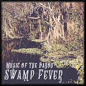 Swamp Fever: Music of the Bayou by Various Artists