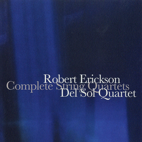 Robert Erickson: Complete String Quartets by Del Sol String Quartet