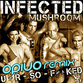 U R So Fucked [Opiuo Remix] by Infected Mushroom