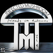 Friends On Mushrooms, Vol. 1 by Infected Mushroom