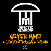 Never Mind by Infected Mushroom