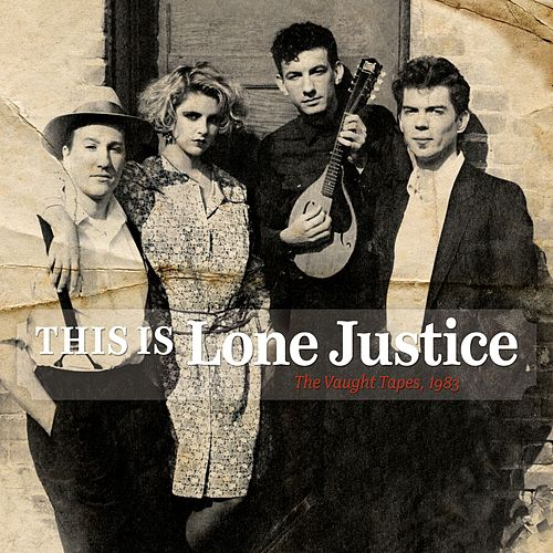 This Is Lone Justice: The Vaught Tapes, 1983 by Lone Justice