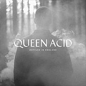 Queen Acid by Bottled in England