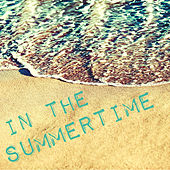 In the Summertime - Super Relaxing Instrumental Versions of Your Favorite Summer Hits for Meditation, Sleep, Yoga, Relaxation and More Like the Lion Sleeps Tonight, A Lover's Concerto, Sugar Sugar, Summer Nights, The Tide Is High, And More! by Various Artists