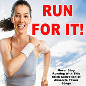Run for It! (Never Stop Running With This Stick Collection of Absolute Power Songs) von Various Artists
