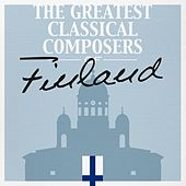 The Greatest Classical Composers of Finland by Various Artists