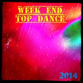 Week End Top Dance 2014 (30 Top Ibiza Essential EDM Hits) by Various Artists