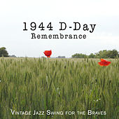 1944 D-Day Remembrance: Vintage Jazz Swing for the Braves by Various Artists