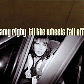 Til The Wheels Fall Off de Amy Rigby