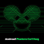 Phantoms Can't Hang by Deadmau5