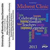2013 Midwest Clinic: University of Kentucky Jazz Ensemble di Various Artists