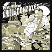 The Unspeakable Chilly Gonzales von Chilly Gonzales