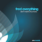 Don't Want Chu (Now) von Fred Everything