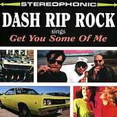 Dash Rip Rock Sings: Get You Some Of Me by Dash Rip Rock