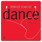 Perfect Playlist Dance, Volume Three by Various Artists