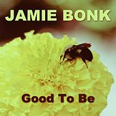 Good to Be by Jamie Bonk