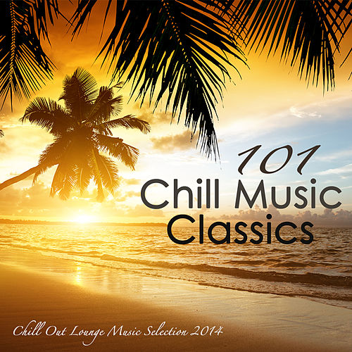 101 Chill Music Classics Sex Smooth Oriental Chill By Chill