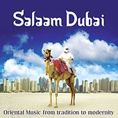Salaam Dubai - Oriental Music from Tradition to Modernity by Various Artists