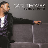 So Much Better by Carl Thomas