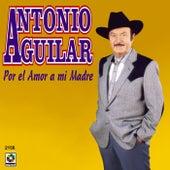 Por El Amor A Mi Madre by Antonio Aguilar