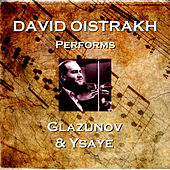 David Oistrakh Performs Glazunov & Ysaye de David Oistrakh