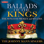 Ballads of the Kings - The Songs of Presley and Sinatra de The Johnny Mann Singers