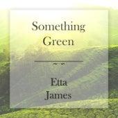 Something Green di Etta James