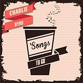 Songs To Go von Charlie Byrd