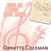 Time To Play Some Music by Ornette Coleman