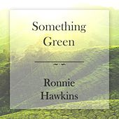 Something Green de Ronnie Hawkins