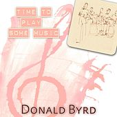 Time To Play Some Music by Donald Byrd