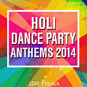 Holi Dance Party Anthems 2014 by CDM Project