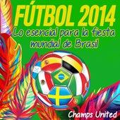 Futbol 2014 - Lo Esencial Para La Fiesta Mundial De Brasil de Champs United