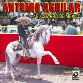 El Charro De Mexico by Antonio Aguilar