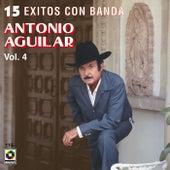 15 Exitos Con Banda Vol. 4 - Antonio Aguilar by Antonio Aguilar