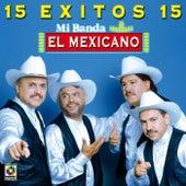 15 Exitos - Mi Banda El Mexicano de Mi Banda El Mexicano