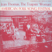 American Folk Song Festival: Jean Thomas, The Traipsin' Woman by Various Artists