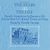 The Stars and the Lily: French-American Influences and Interaction in Colonial Times in Song by Emilie George