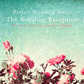 Perfect Wedding Music the Wedding Reception (40 Classic Pieces for a Perfect Reception) von Various Artists