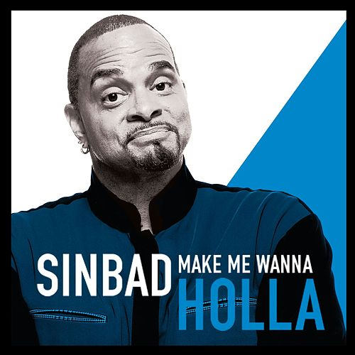 Make Me Wanna Holla by Sinbad