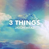 3 Things by Jason Mraz
