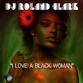 I Love A Black Woman by DJ Roland Clark