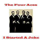 I Started a Joke by Four Aces