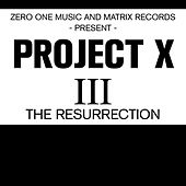 Project X III the Resurrection by Project X