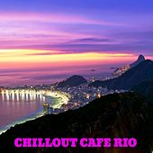 Chillout Cafe Rio (Best of Smooth Lounge, Chillout and Ambient Tunes to Relax) by Various Artists