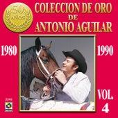 Coleccion De Oro Vol. 4 - Antonio Aguilar by Antonio Aguilar